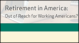 Retirement in America: Out of Reach for Working Americans?